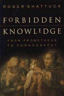 Forbidden knowledge : from Prometheus to pornography /