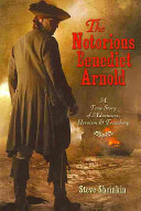 The notorious Benedict Arnold : a true story of adventure, heroism, & treachery /