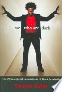 We who are dark : the philosophical foundations of Black solidarity /