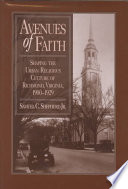Avenues of faith : shaping the urban religious culture of Richmond, Virginia, 1900-1929 /