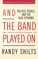 And the band played on : politics, people, and the AIDS epidemic /