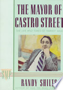 The mayor of Castro Street : the life & times of Harvey Milk /