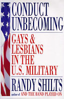 Conduct unbecoming : lesbians and gays in the U.S. military : Vietnam to the Persian Gulf /