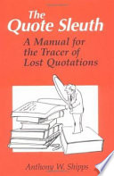 The quote sleuth : a manual for the tracer of lost quotations /