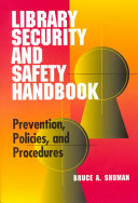 Library security and safety handbook : prevention, policies, and procedures /