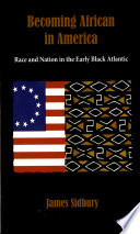 Becoming African in America : race and nation in the early Black Atlantic /