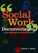 Social work documentation : a guide to strengthening your case recording /