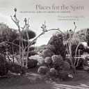 Places for the spirit : traditional African American gardens /