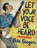 Let your voice be heard : the life and times of Pete Seeger / Anita Silvey.