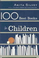 100 best books for children / Anita Silvey.