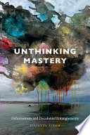 Unthinking Mastery Dehumanism and Decolonial Entanglements  /
