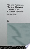 Colonial narratives/cultural dialogues : discoveries of India in the language of colonialism /