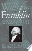 William Franklin : son of a patriot, servant of a king /