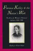 Florence Kelley and the nation's work /
