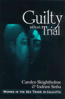 Guilty without trial : women in the sex trade in Calcutta /