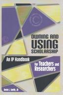 Owning and using scholarship : an IP handbook for teachers and researchers /