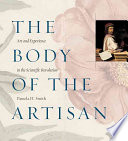 The body of the artisan : art and experience in the scientific revolution /