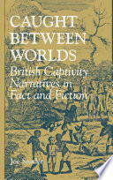 Caught between worlds : British captivity narratives in fact and fiction /