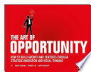 The art of opportunity : how to build growth and ventures through strategic innovation and visual thinking /