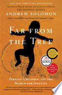 Far from the tree : parents, children and the search for identity /