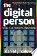 The digital person : technology and privacy in the information age /