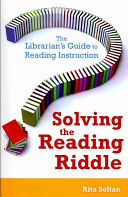 Solving the reading riddle : the librarian's guide to reading instruction /