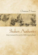 Shaken authority : China's Communist Party and the 2008 Sichuan earthquake /