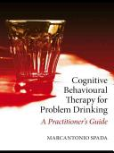 Cognitive behavioural therapy for problem drinking : a practitioner's guide /