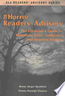 The horror readers' advisory : the librarian's guide to vampires, killer tomatoes, and haunted houses /