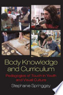 Body knowledge and curriculum : pedagogies of touch in youth and visual culture /