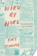 Word by word : the secret life of dictionaries /