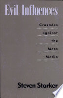 Evil influences : crusades against the mass media /