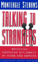 Talking to strangers : improving American diplomacy at home and abroad /