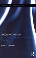 Jim Crow citizenship : liberalism and the Southern defense of racial hierarchy /