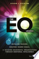 The EQ leader : instilling passion, creating shared goals, and building meaningful organizations through emotional intelligence /