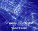 The academic library building in the digital age : a study of construction, planning, and design of new library space /