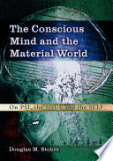 The conscious mind and the material world : on psi, the soul and the self /