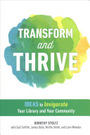Transform and thrive : ideas to invigorate your library and your community /