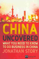 China uncovered : what you need to know to do business in China /