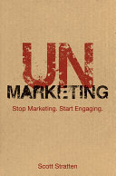 UnMarketing stop marketing, start engaging /