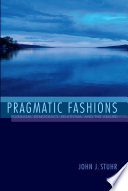 Pragmatic fashions : pluralism, democracy, relativism, and the absurd /