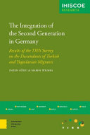 The Integration of the Second Generation in Germany Results of the TIES Survey on the Descendants of Turkish and Yugoslavian Migrants /