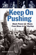 Keep on pushing : Black power music from blues to hip-hop /