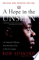A hope in the unseen : an American odyssey from the inner city to the Ivy League / Ron Suskind.