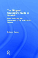 The bilingual counselor's guide to Spanish : basic vocabulary and interventions for the non-Spanish speaker /