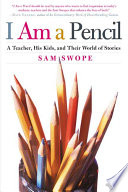 I am a pencil : a teacher, his kids, and their world of stories /
