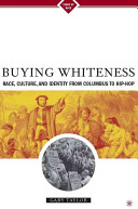 Buying whiteness : race, culture, and identity from Columbus to hip hop /