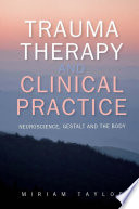 Trauma therapy and clinical practice : neuroscience, gestalt and the body /