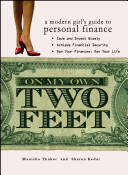 On my own two feet : a modern girl's guide to personal finance /