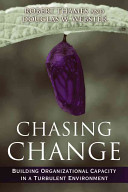 Chasing change : building organizational capacity in a turbulent environment /